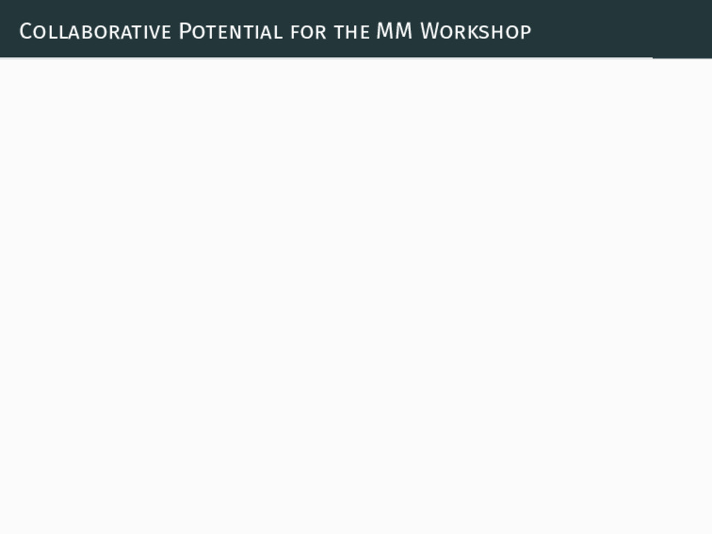 Collaborative Potential for the MM Workshop