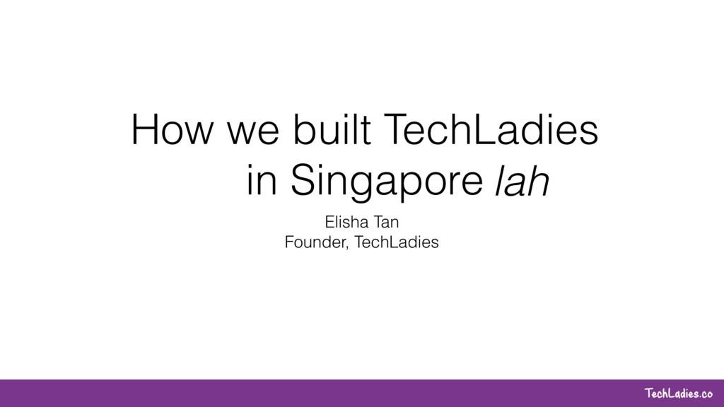 TechLadies.co How we built TechLadies in Singap...