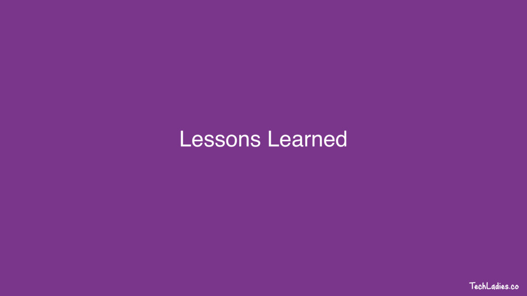 TechLadies.co Lessons Learned