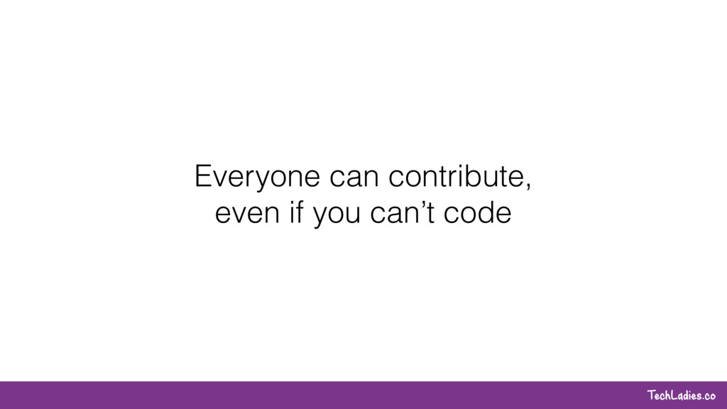 TechLadies.co Everyone can contribute, even if ...