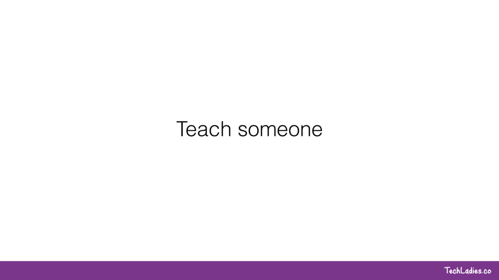TechLadies.co Teach someone