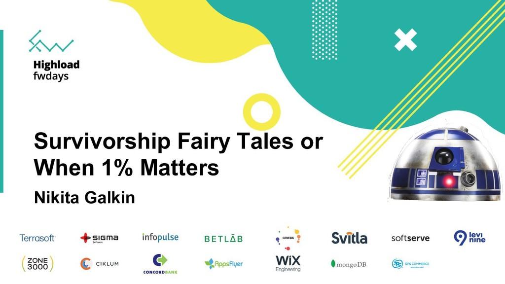 Survivorship Fairy Tales or When 1% Matters Nik...