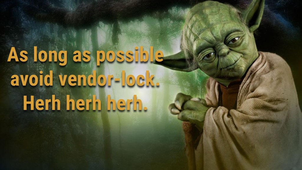 As long as possible avoid vendor-lock. Herh her...