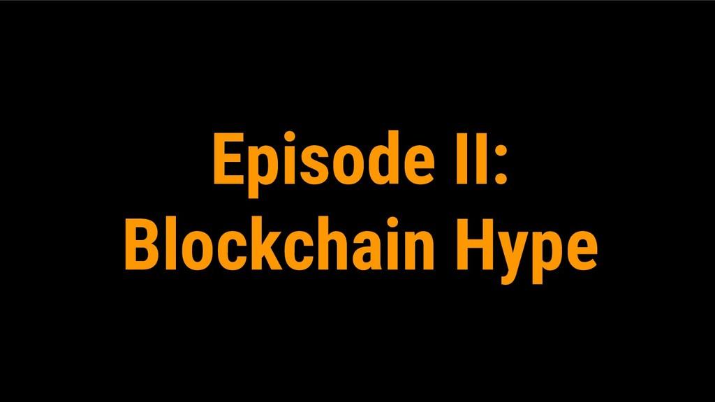 Episode II: Blockchain Hype