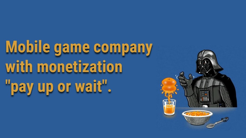 """Mobile game company with monetization """"pay up o..."""