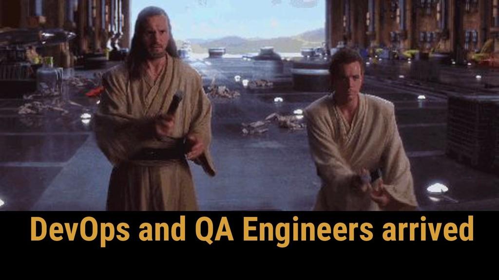DevOps and QA Engineers arrived