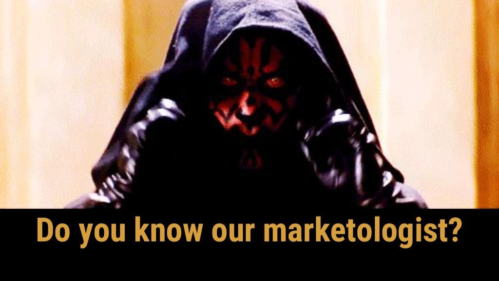 Do you know our marketologist?