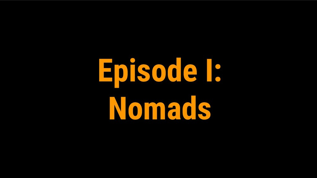 Episode I: Nomads