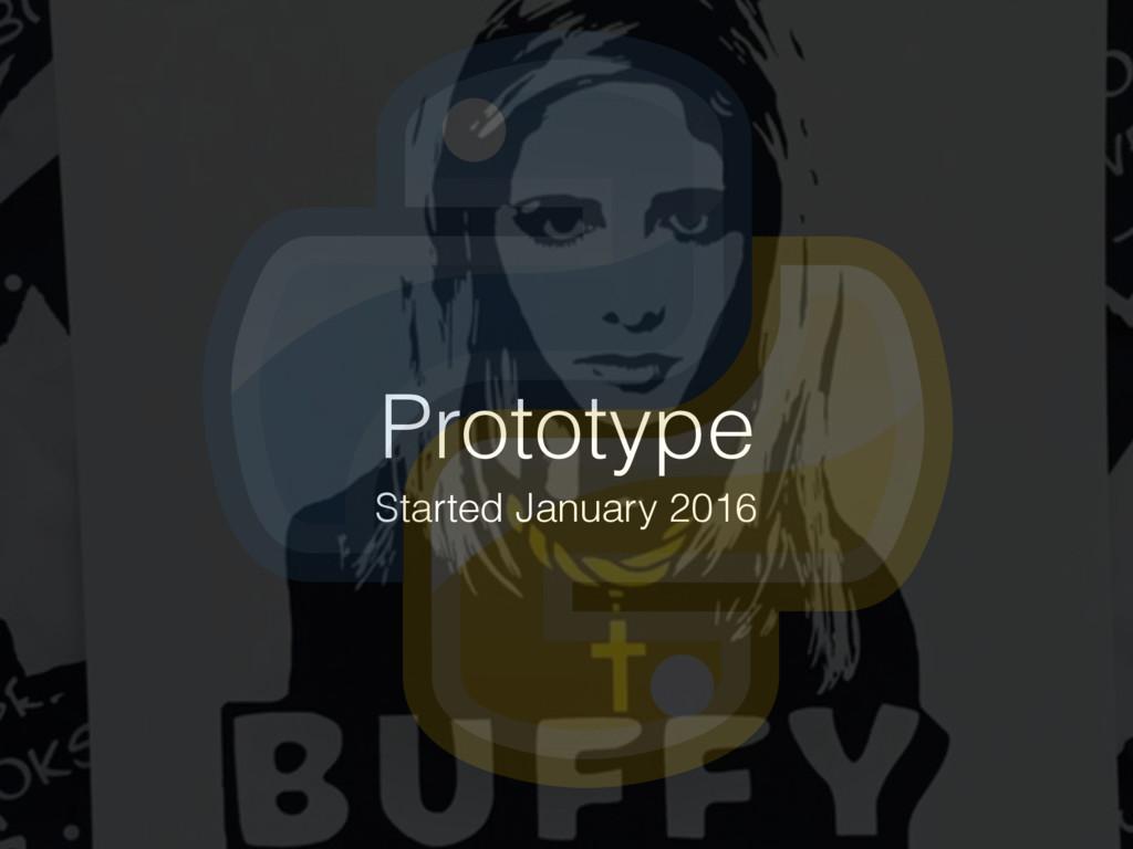 Prototype Started January 2016