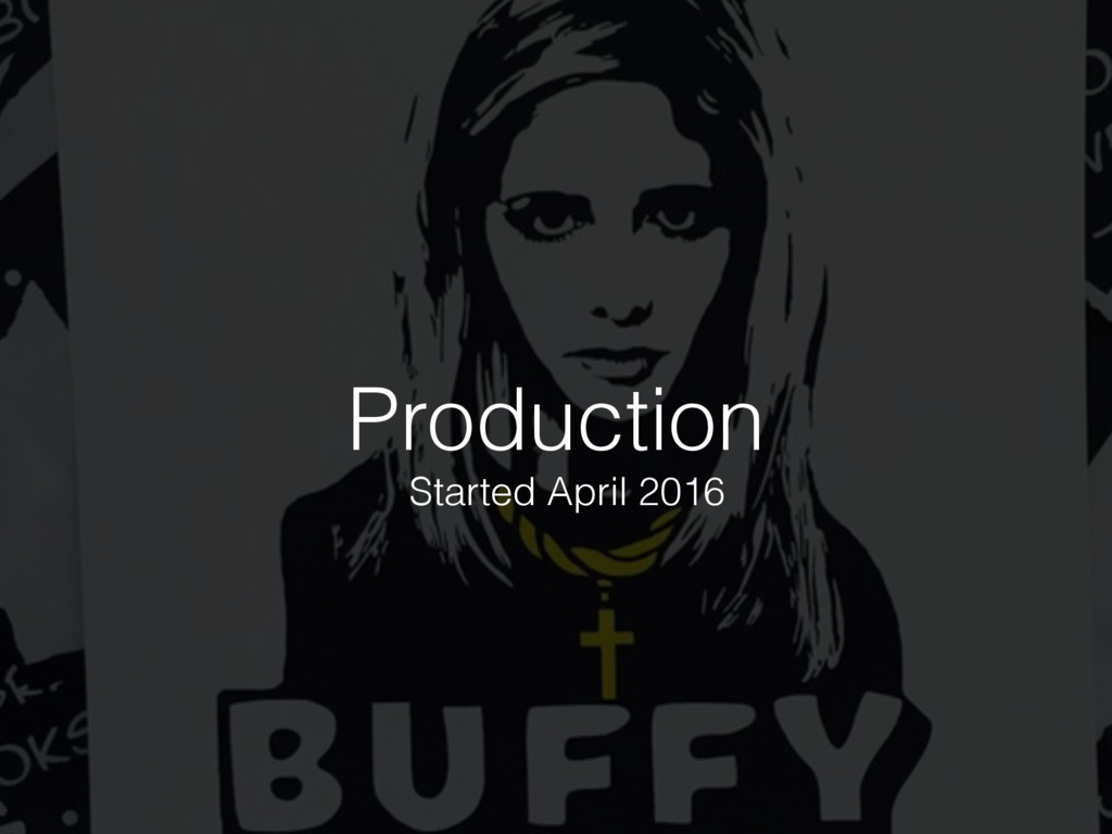 Production Started April 2016