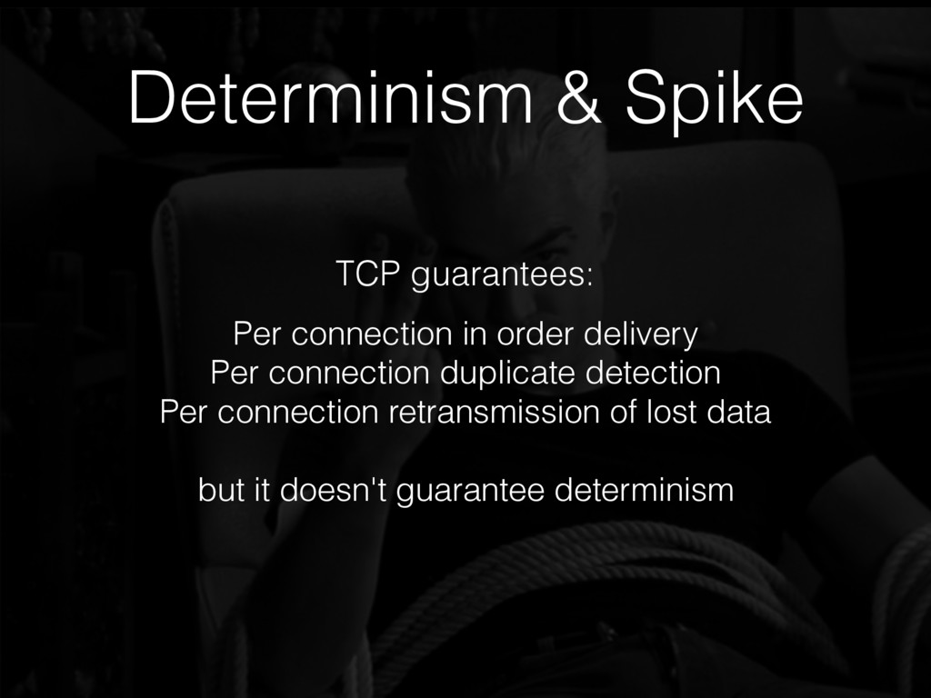 Determinism & Spike Per connection in order del...
