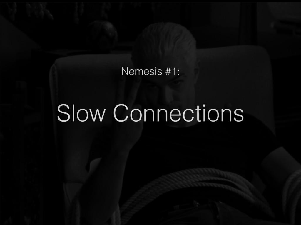 Slow Connections Nemesis #1: