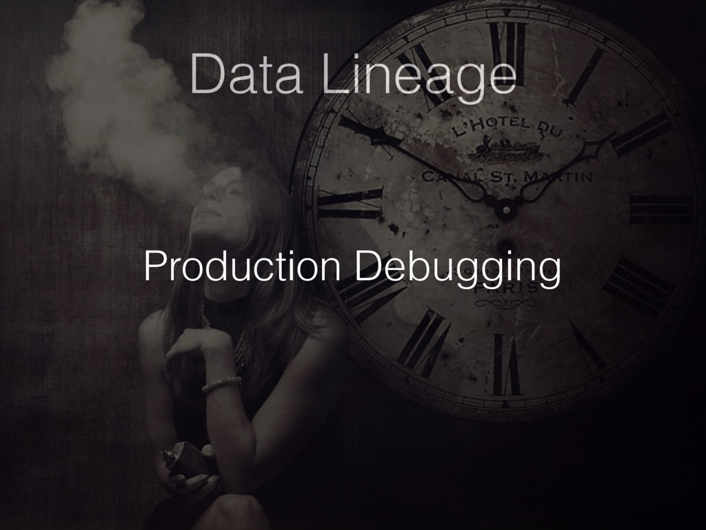 Data Lineage Production Debugging