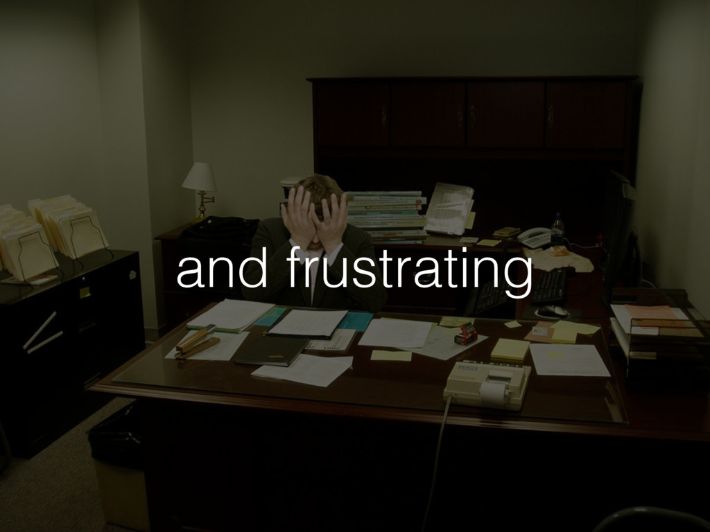 and frustrating