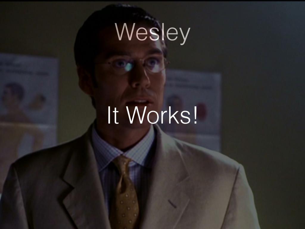 Wesley It Works!
