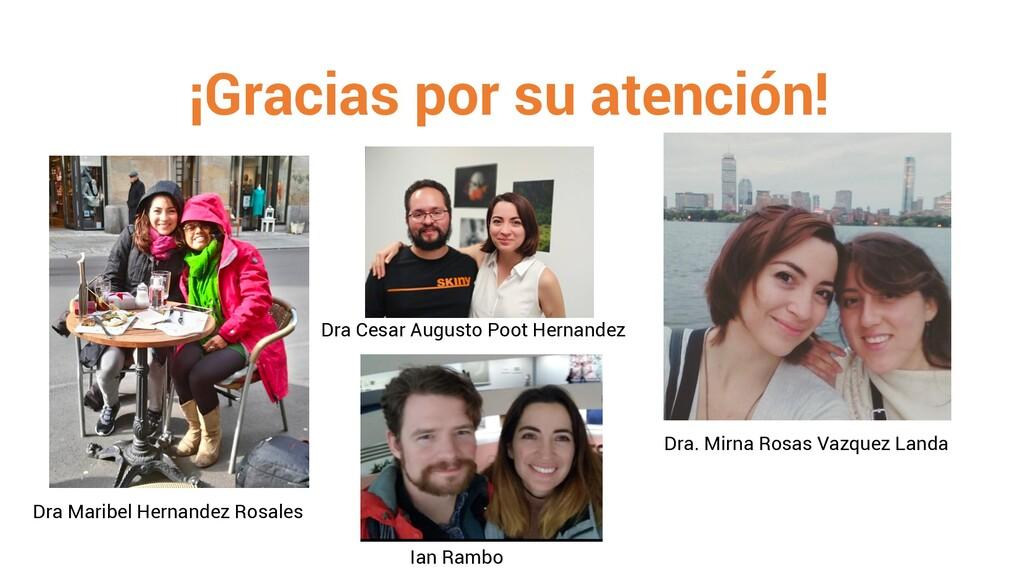 ¡Gracias por su atención! Dra Maribel Hernandez...