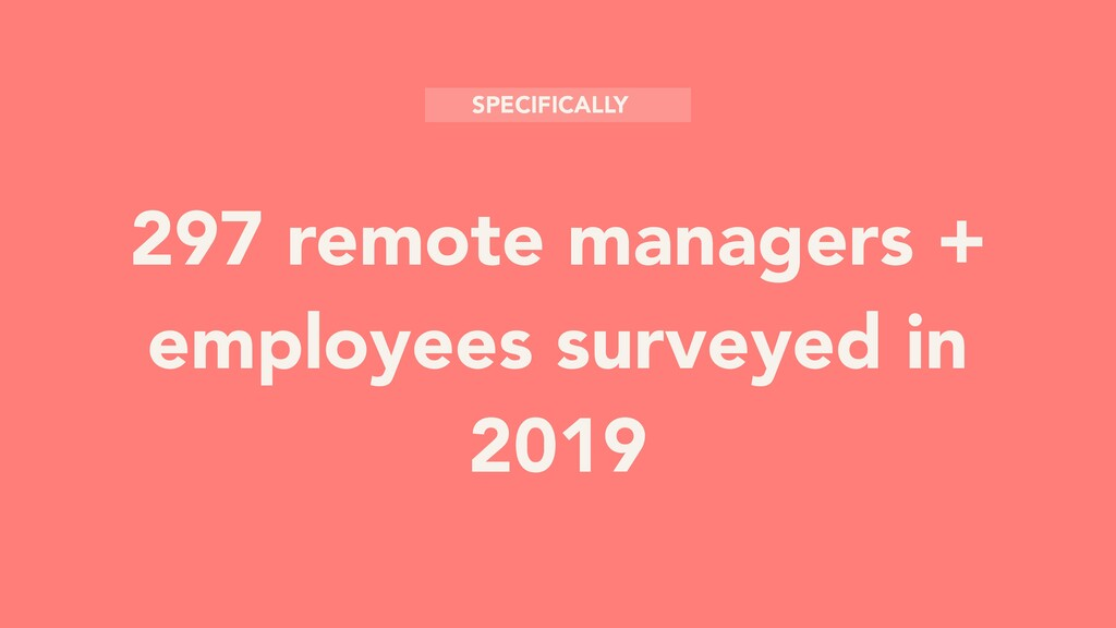 297 remote managers + employees surveyed in 201...
