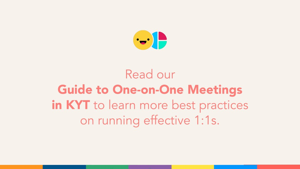 Read our Guide to One-on-One Meetings in KYT to...