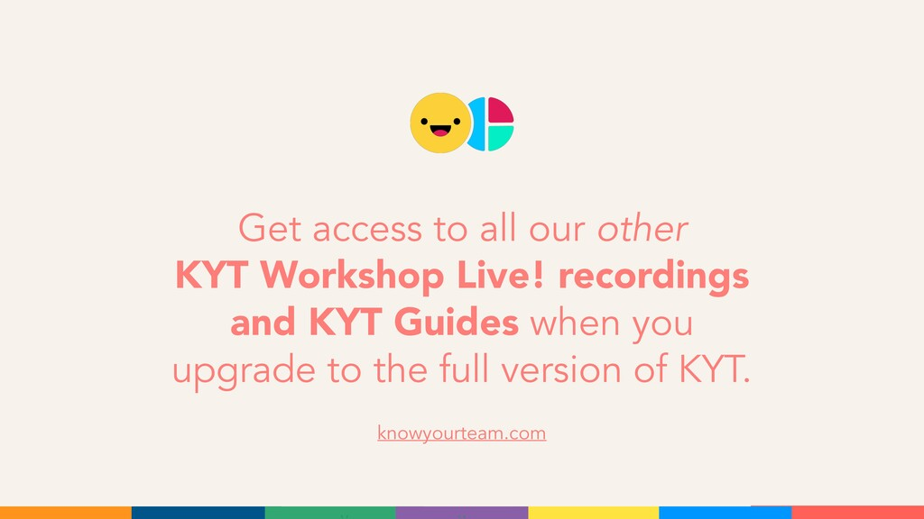 Get access to all our other KYT Workshop Live! ...