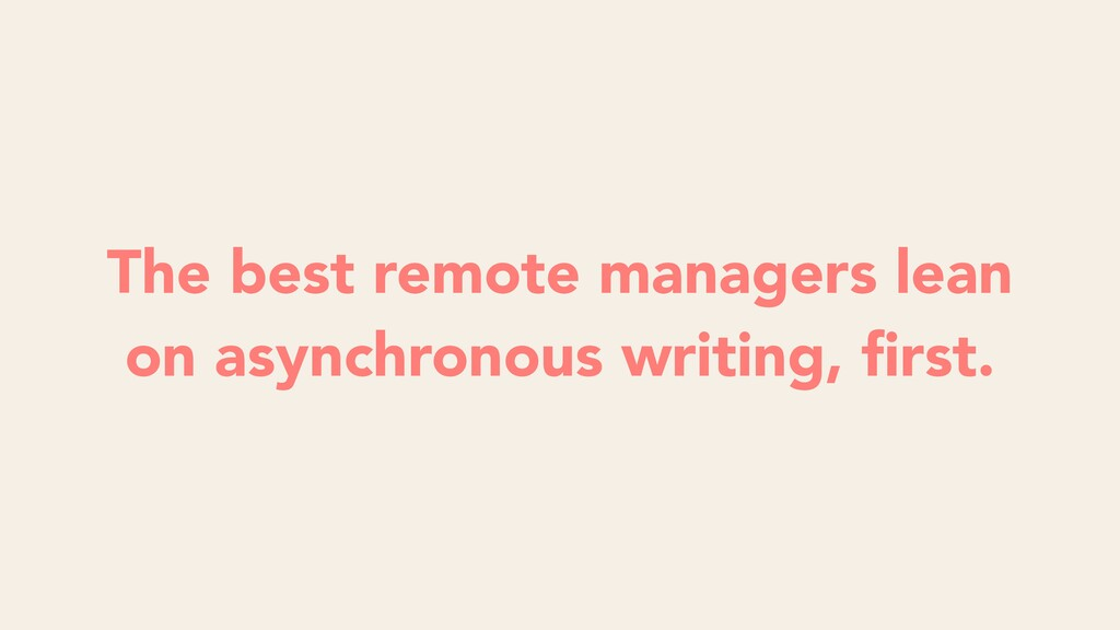 The best remote managers lean on asynchronous w...