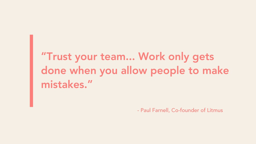 """Trust your team... Work only gets done when yo..."