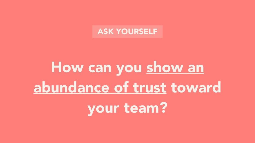 How can you show an abundance of trust toward y...