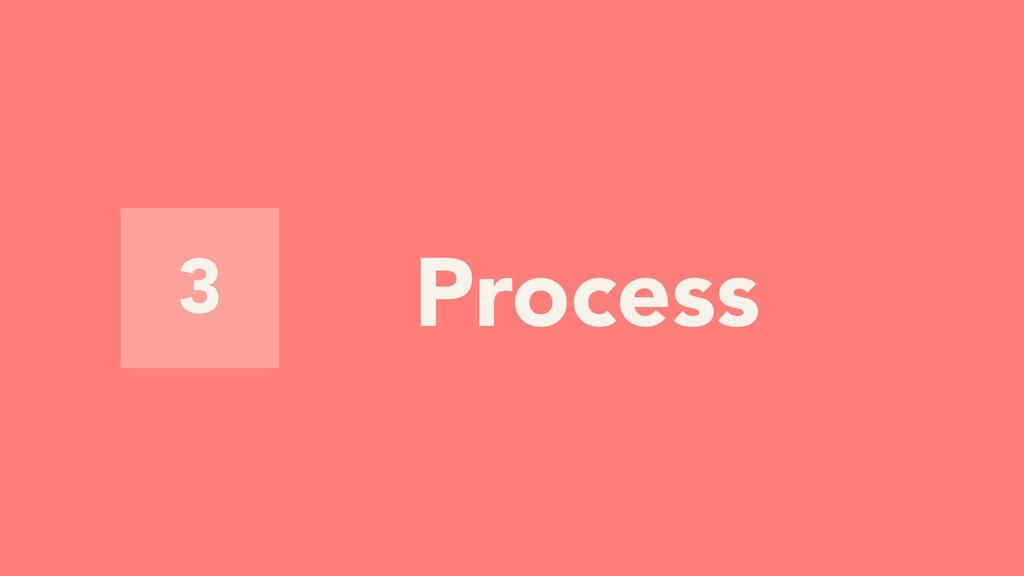 3 Process