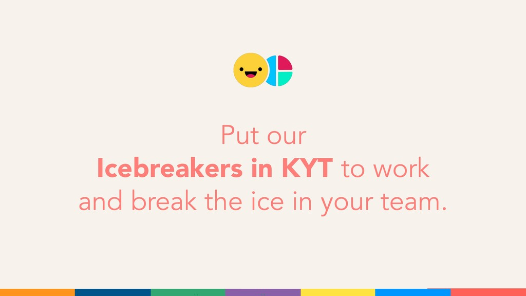 Put our Icebreakers in KYT to work and break th...