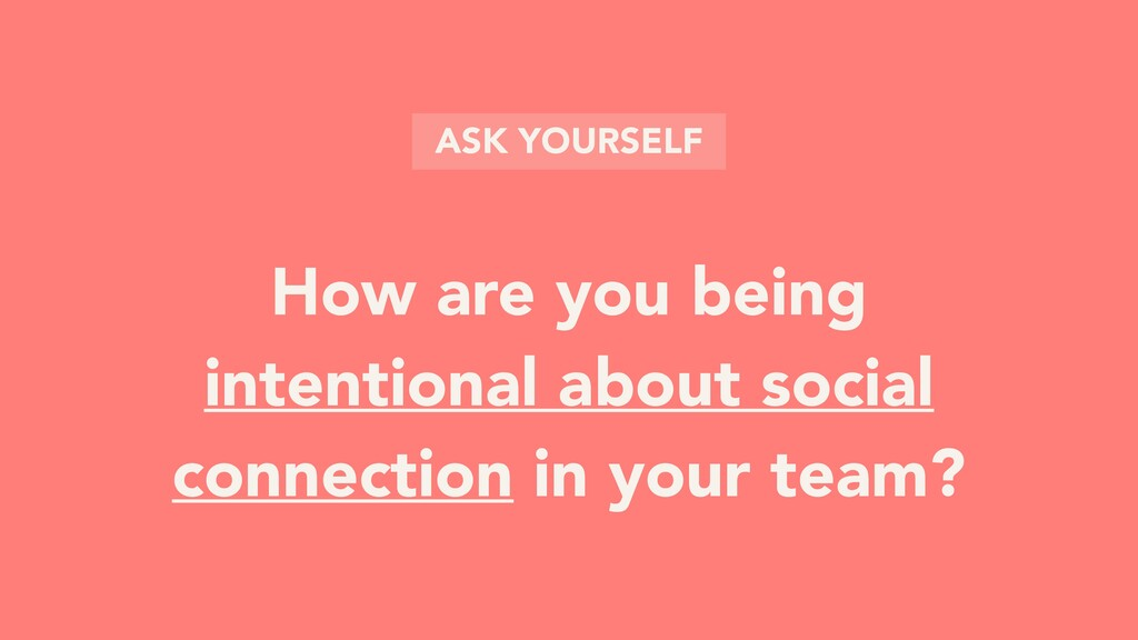 How are you being intentional about social conn...