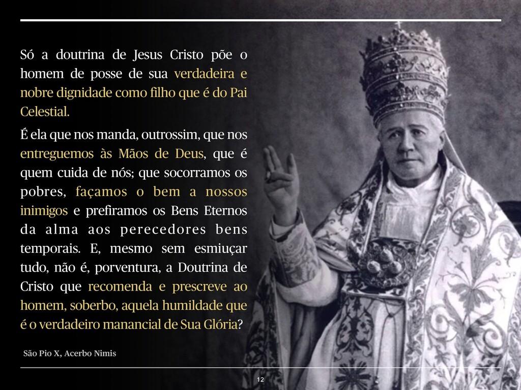 12 Só a doutrina de Jesus Cristo põe o homem de...