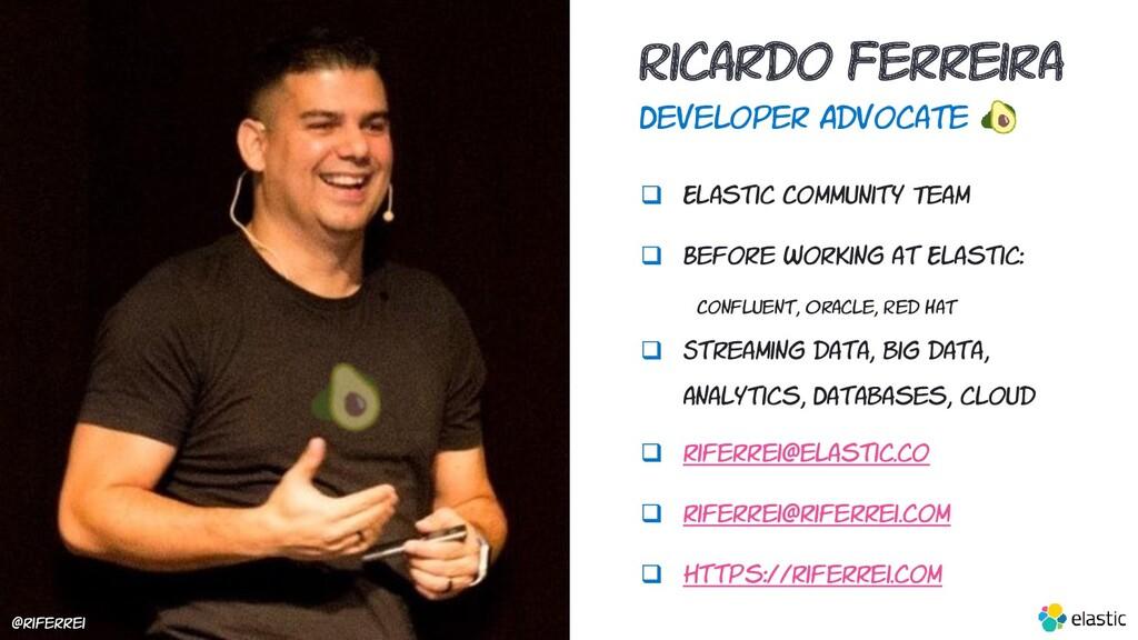 Ricardo Ferreira Developer Advocate ❑ Elastic C...