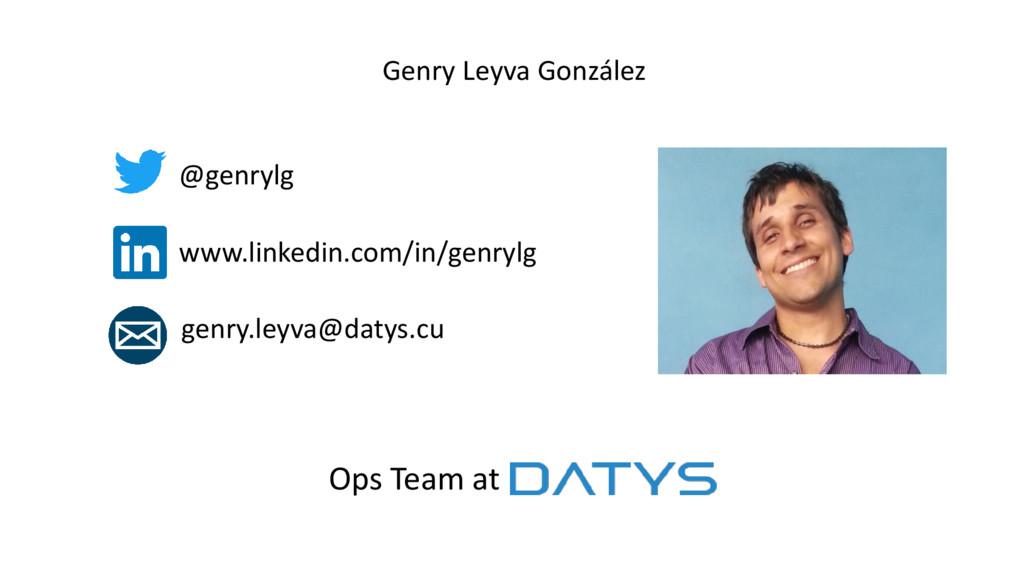 Genry Leyva González @genrylg www.linkedin.com/...