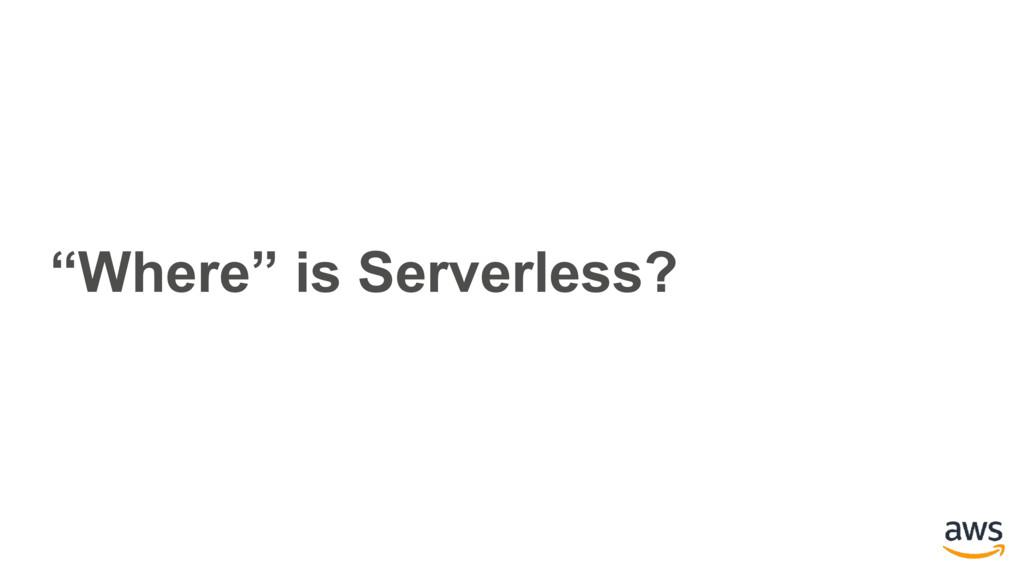 """Where"" is Serverless?"