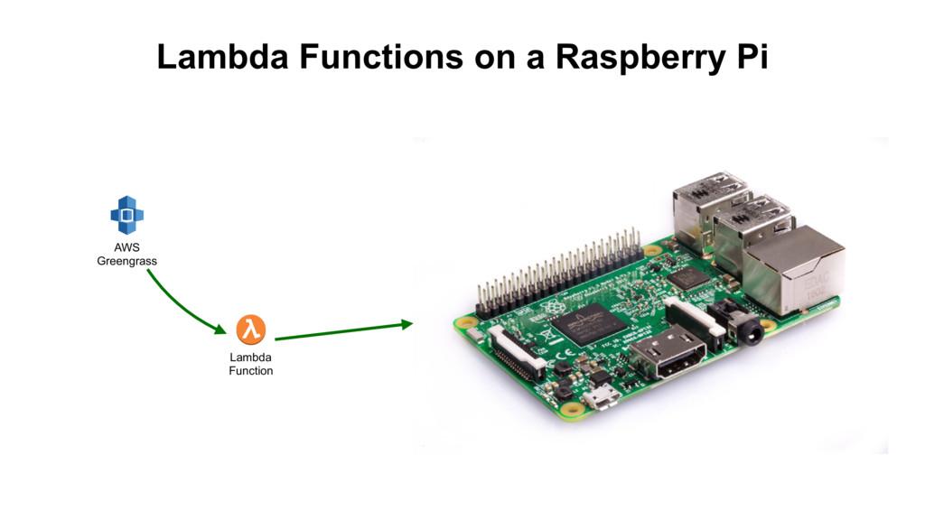 Lambda Functions on a Raspberry Pi AWS Greengra...