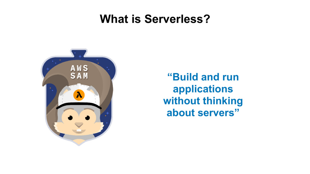 "What is Serverless? ""Build and run applications..."