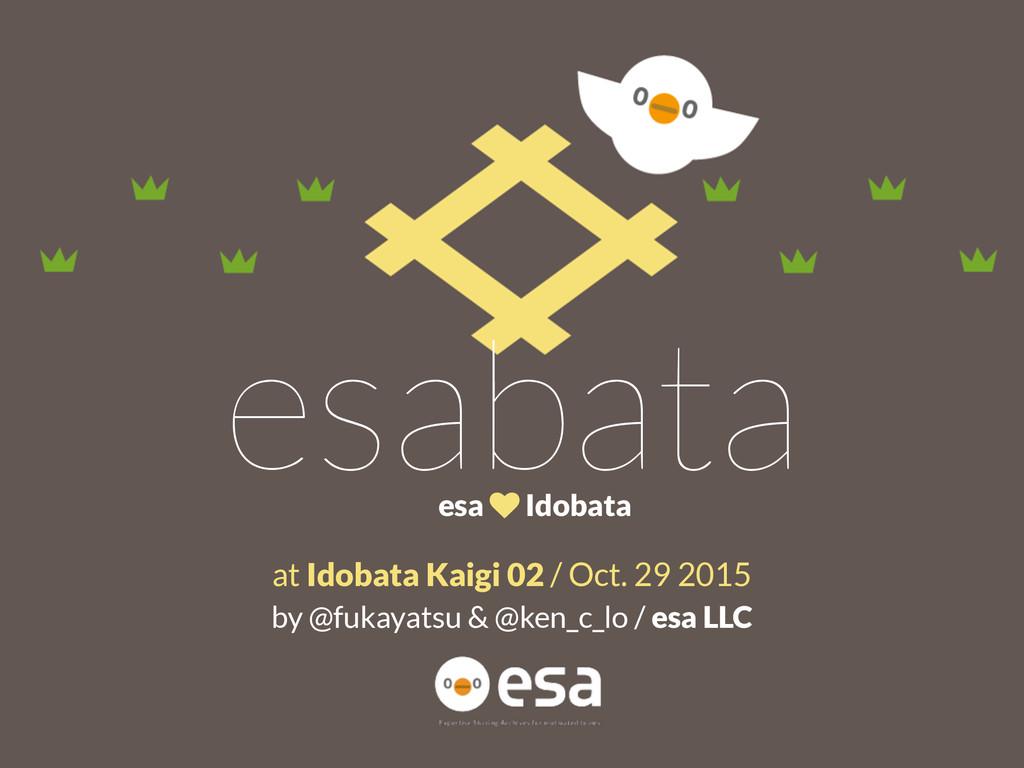 esabata esa ♥ Idobata at Idobata Kaigi 02 / Oct...