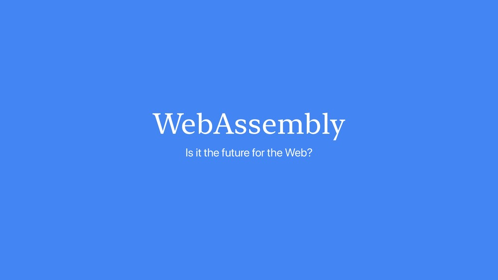 WebAssembly Is it the future for the Web?