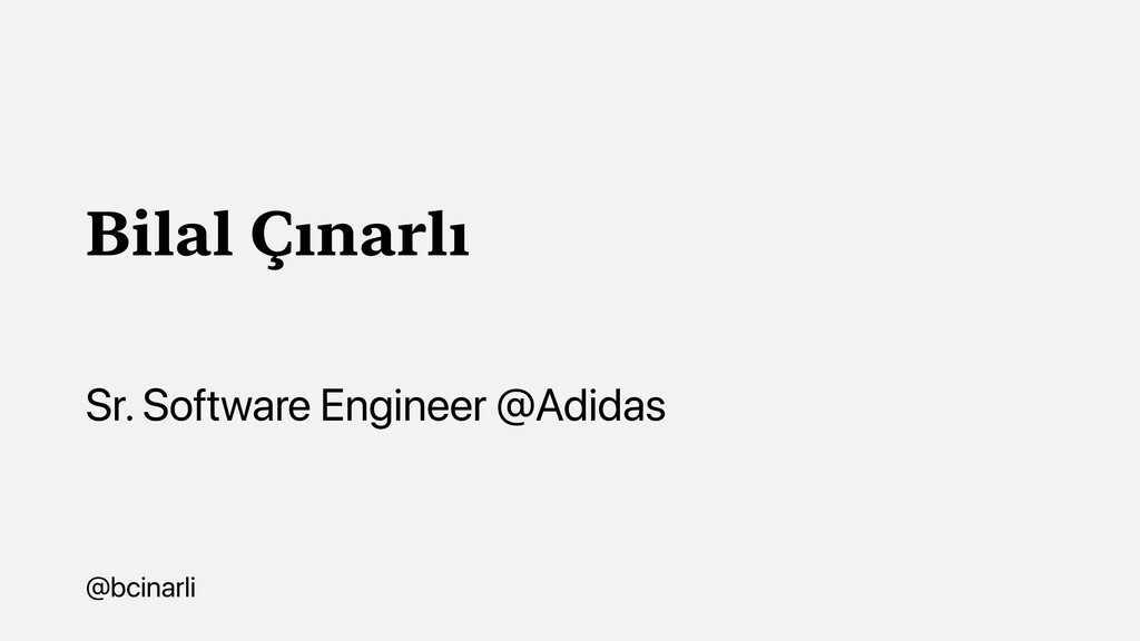 Bilal Çınarlı Sr. Software Engineer @Adidas @bc...
