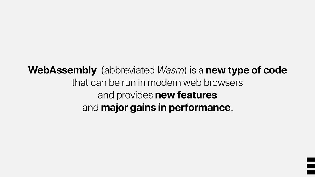 WebAssembly (abbreviated Wasm) is a new type of...