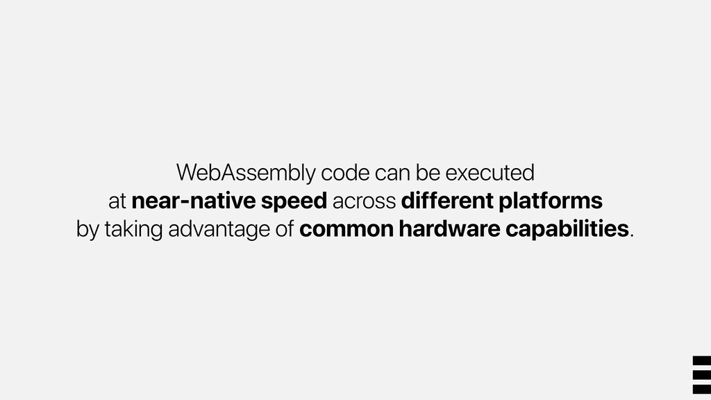 WebAssembly code can be executed at near-native...