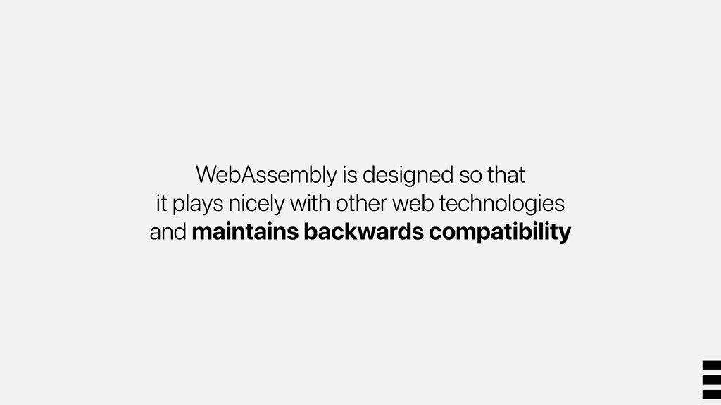 WebAssembly is designed so that it plays nicely...