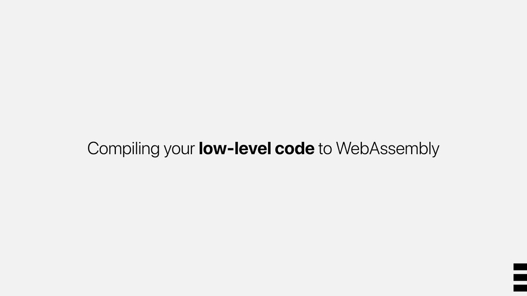 Compiling your low-level code to WebAssembly