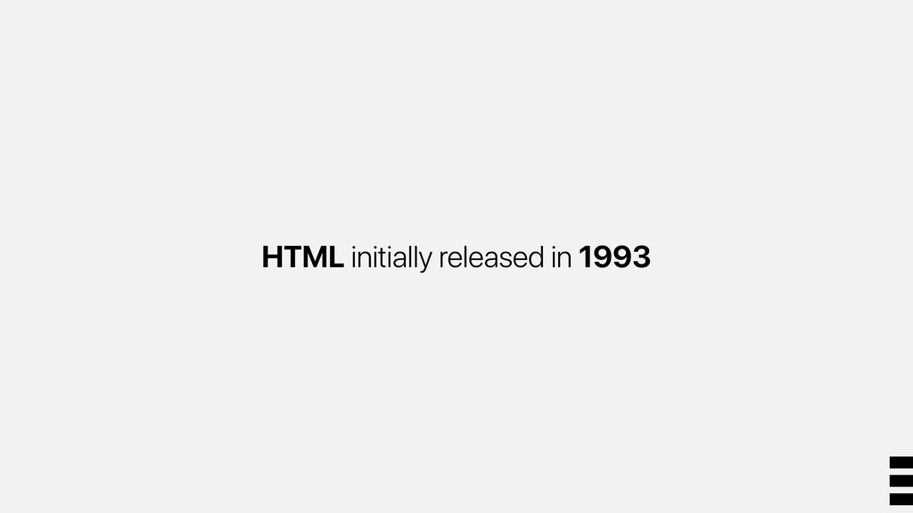 HTML initially released in 1993