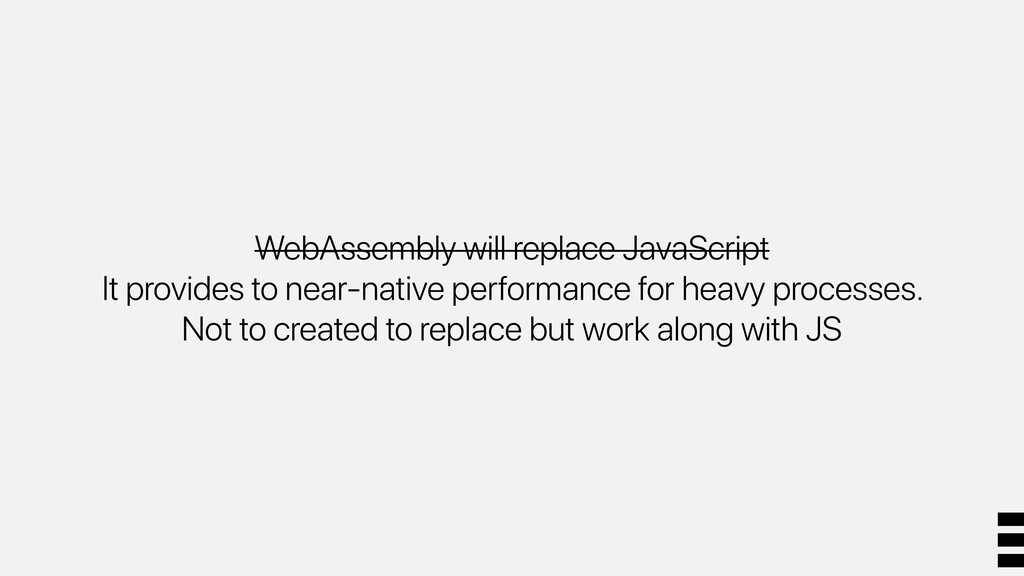 WebAssembly will replace JavaScript It provides...