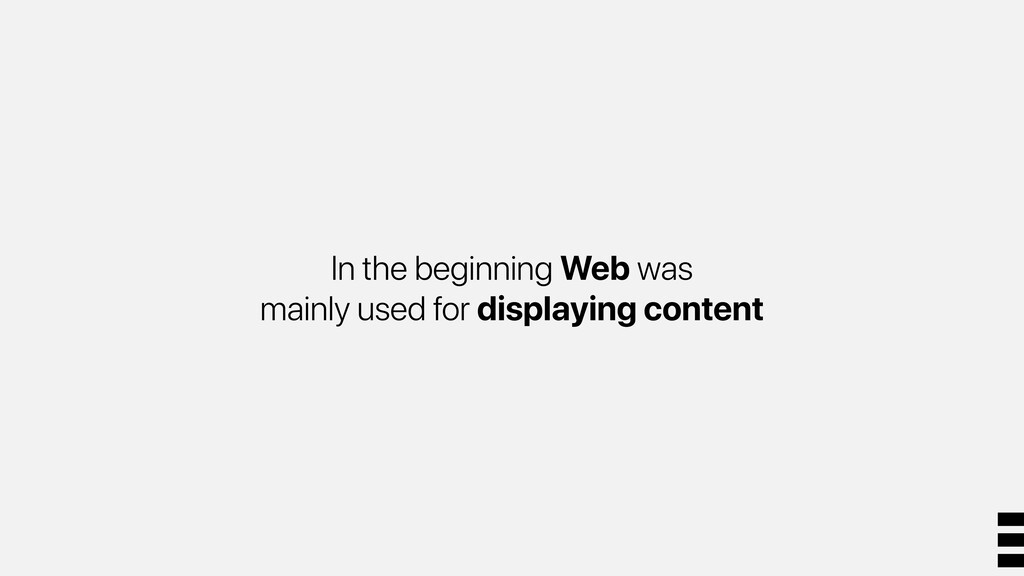 In the beginning Web was mainly used for displa...