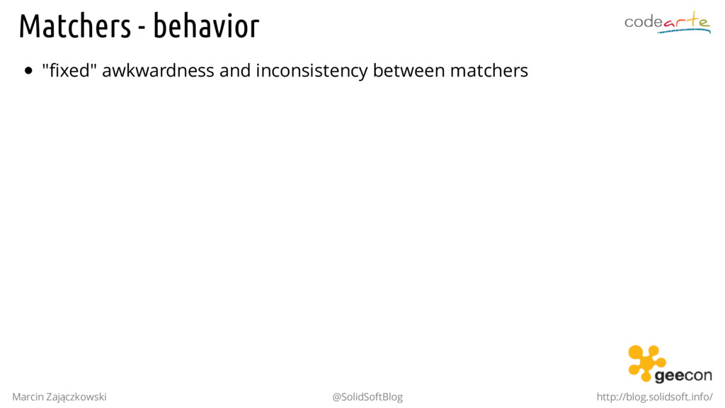 "Matchers - behavior ""fixed"" awkwardness and inc..."