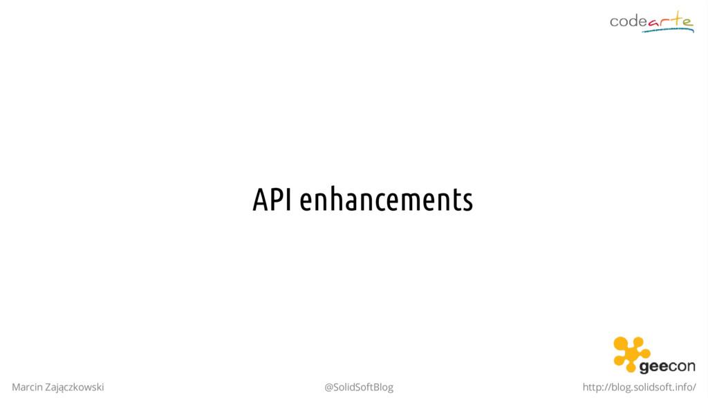 API enhancements Marcin Zajączkowski @SolidSoft...