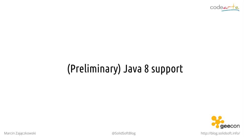 (Preliminary) Java 8 support Marcin Zajączkowsk...
