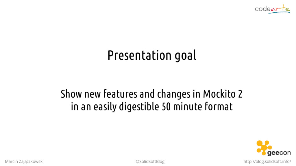 Presentation goal Show new features and changes...