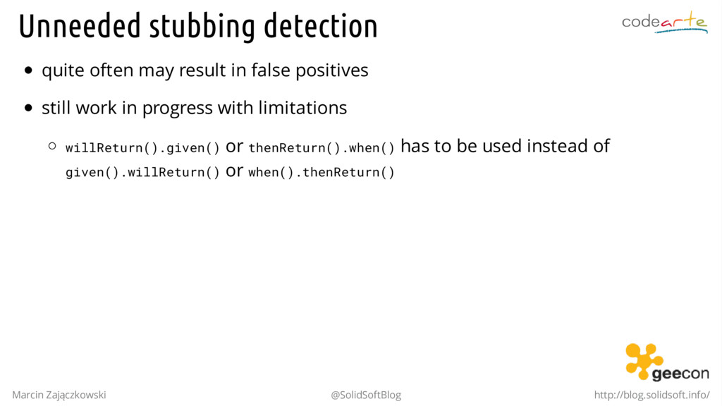 Unneeded stubbing detection quite often may res...